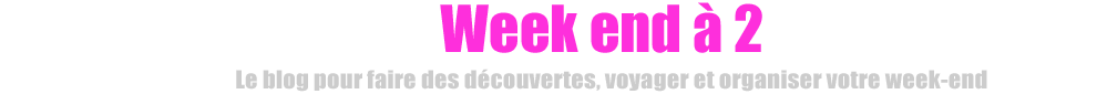 Weekend à 2: plein d'idées pour organiser et trouver votre week end pas cher!